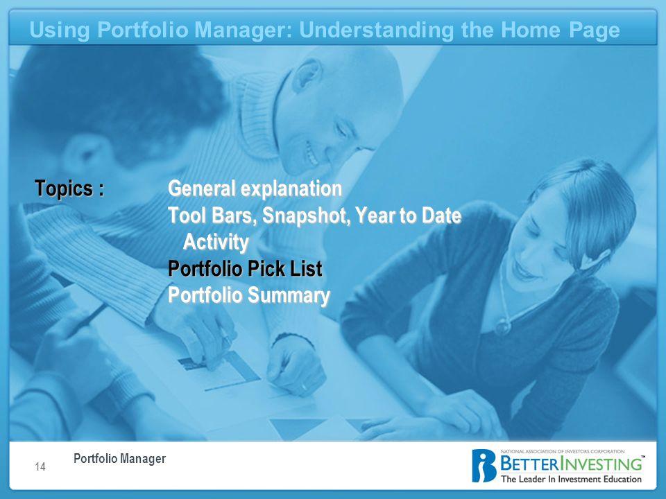 Portfolio Manager Using Portfolio Manager: Understanding the Home Page 14 Using Portfolio Manager: Understanding the Home Page Topics : General explan