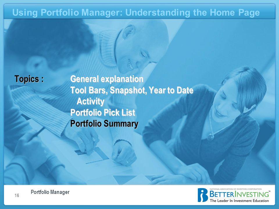 Portfolio Manager Using Portfolio Manager: Understanding the Home Page 16 Using Portfolio Manager: Understanding the Home Page Topics : General explan