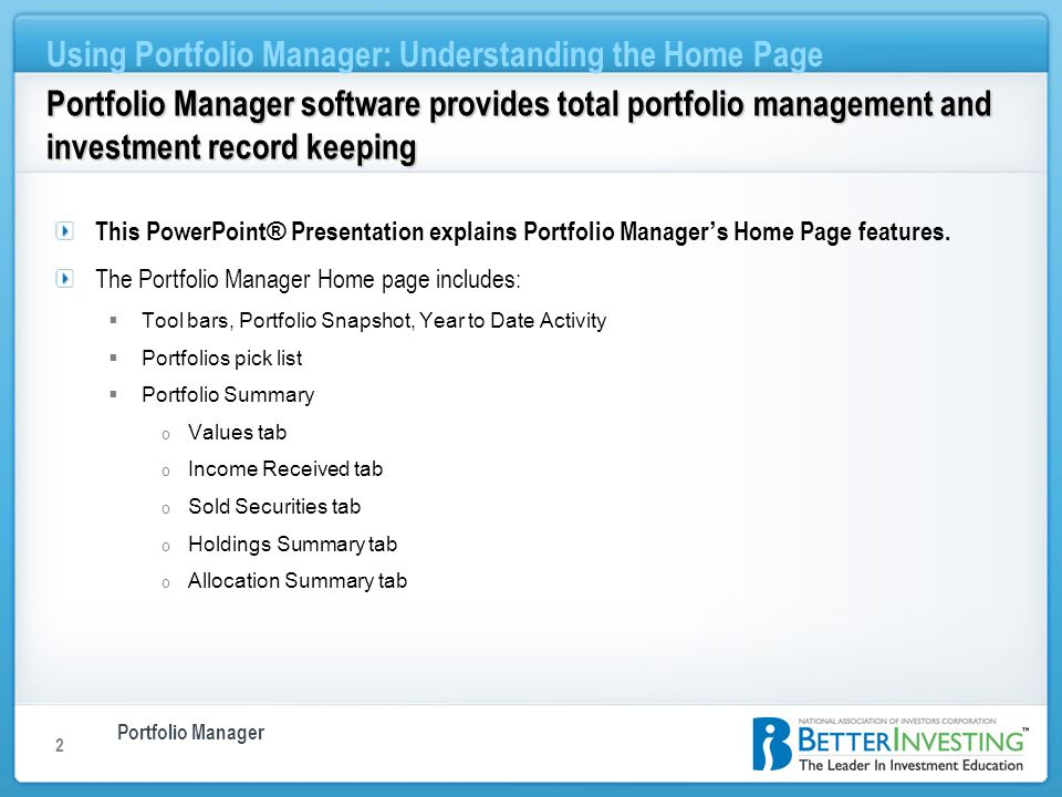 Portfolio Manager Using Portfolio Manager: Understanding the Home Page 2 Portfolio Manager software provides total portfolio management and investment