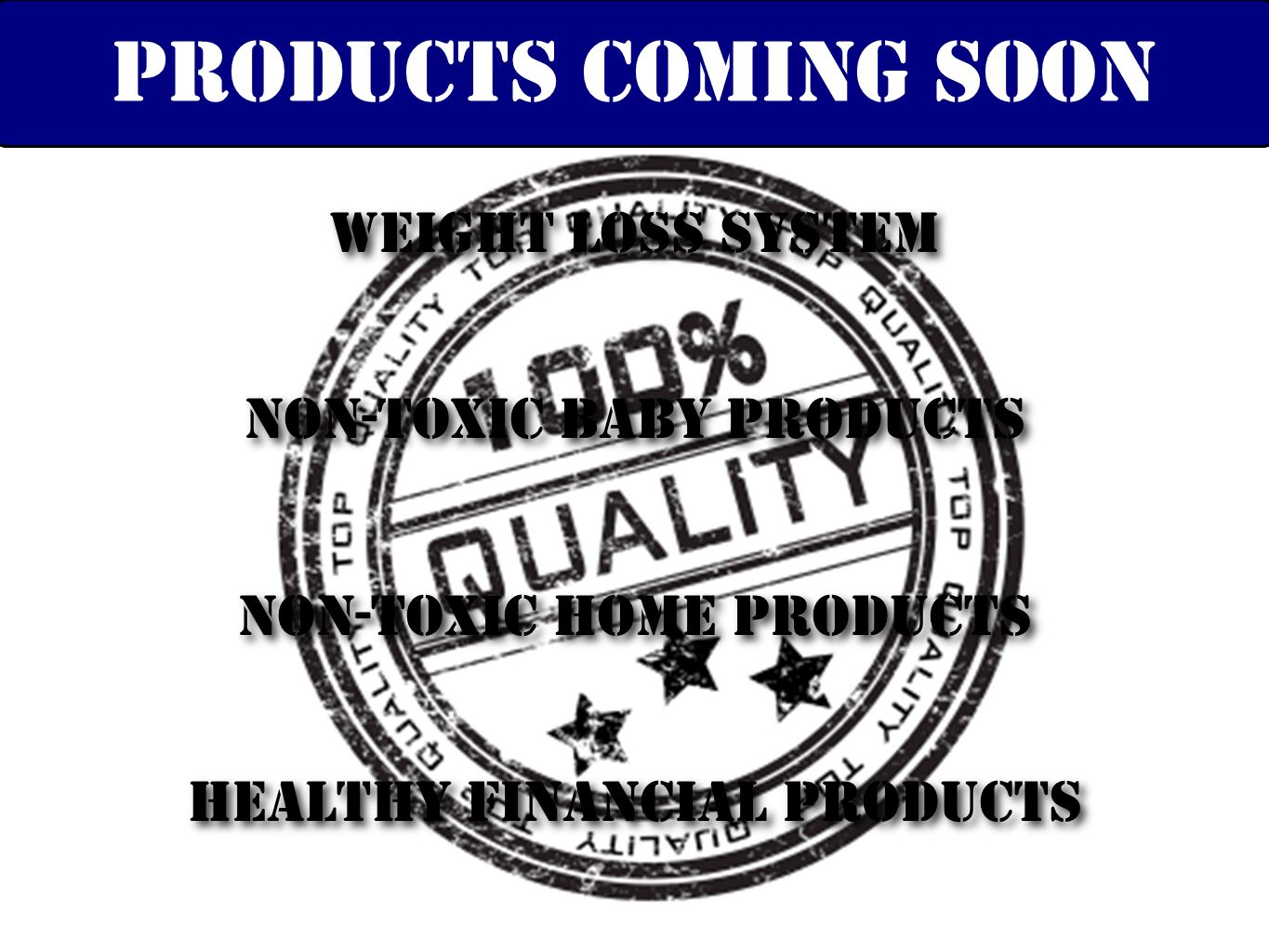 PRODUCT EXPANSION PLANS Weight loss system Non-Toxic Baby Products non-toxic home products Products Coming Soon healthy financial products