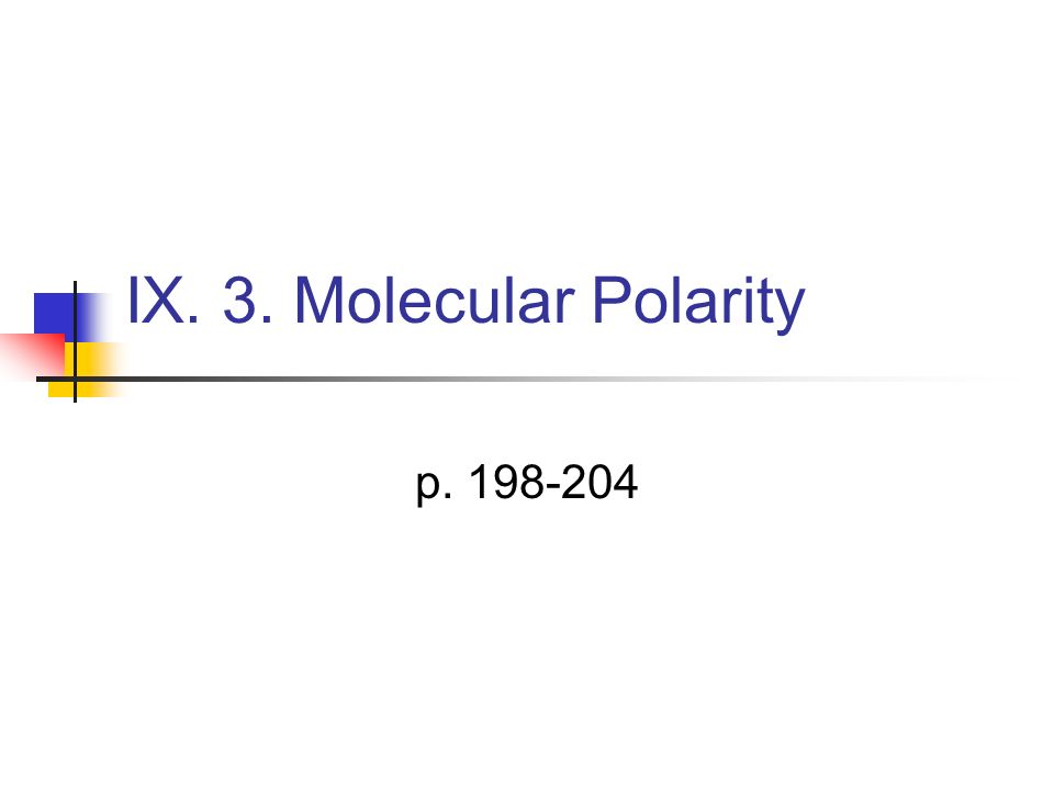 IX. 3. Molecular Polarity p. 198-204