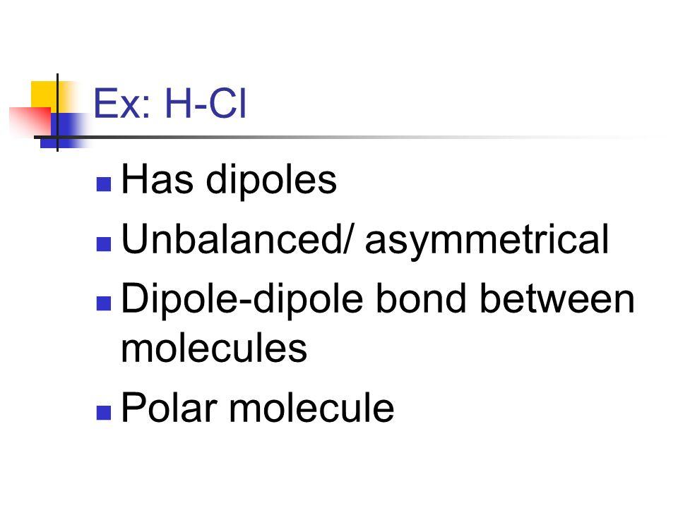 Ex: Cl-Cl no dipoles Balanced molecule only London forces present between molecules Non-polar molecule