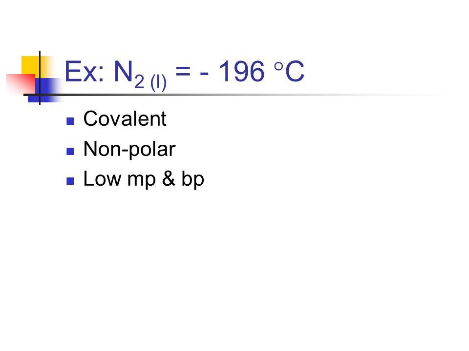 O 2 (l) = - 183 C Covalent Non-polar More electrons than N