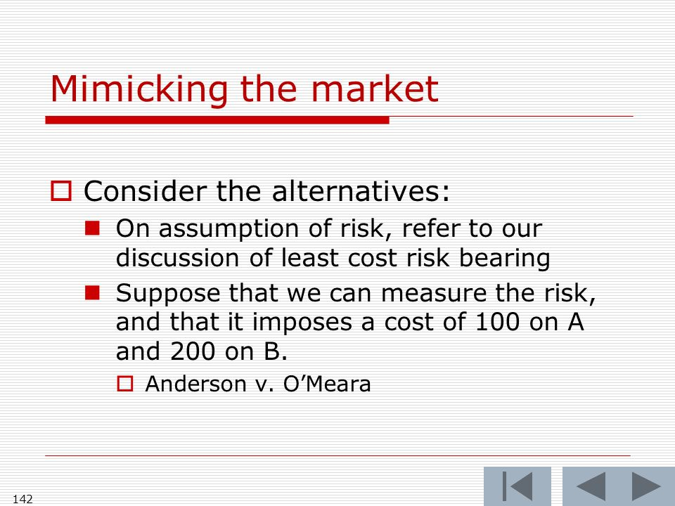 Mimicking the market Consider the alternatives: On assumption of risk, refer to our discussion of least cost risk bearing Suppose that we can measure the risk, and that it imposes a cost of 100 on A and 200 on B.