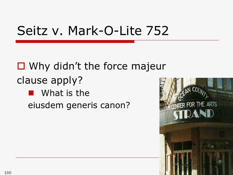 Seitz v. Mark-O-Lite 752 Why didnt the force majeur clause apply.