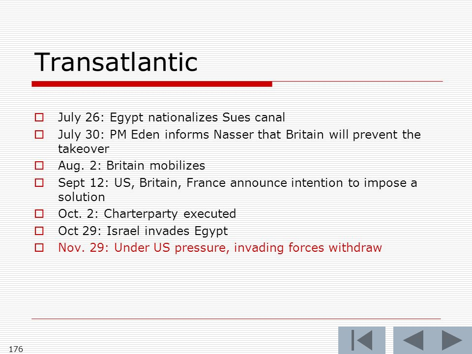 Transatlantic July 26: Egypt nationalizes Sues canal July 30: PM Eden informs Nasser that Britain will prevent the takeover Aug.