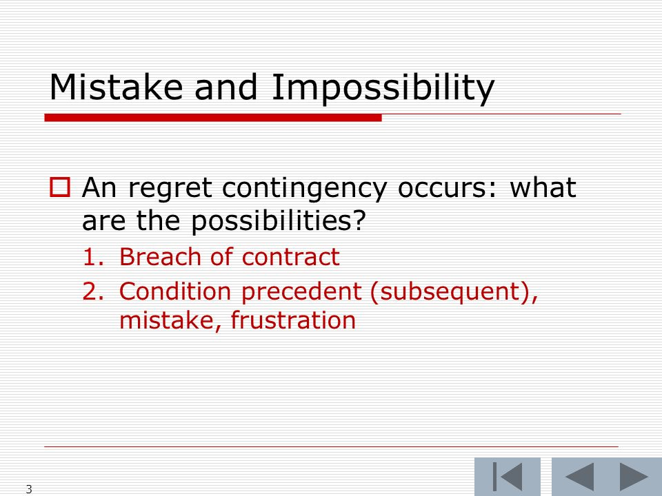 Express and Implied Excuses Conditions precedent (subsequent) Mistake Impracticability, Impossibility, Frustration 14