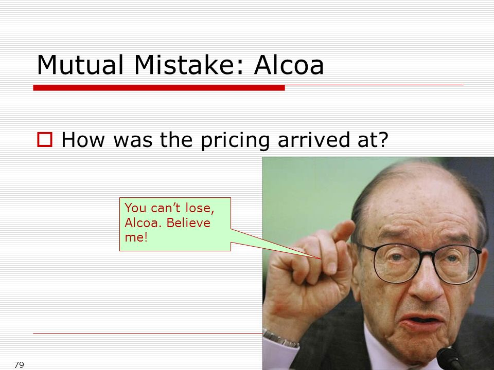 Mutual Mistake: Alcoa How was the pricing arrived at 79 You cant lose, Alcoa. Believe me!