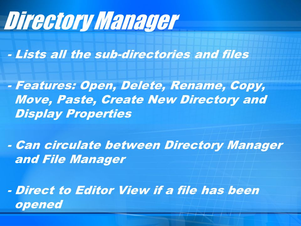 Directory Manager - Lists all the sub-directories and files - Features: Open, Delete, Rename, Copy, Move, Paste, Create New Directory and Display Prop