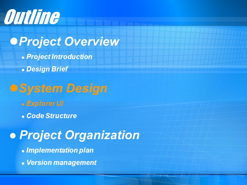 Outline Project Overview Project Introduction Design Brief System Design Explorer UI Code Structure Project Organization Implementation plan Version m