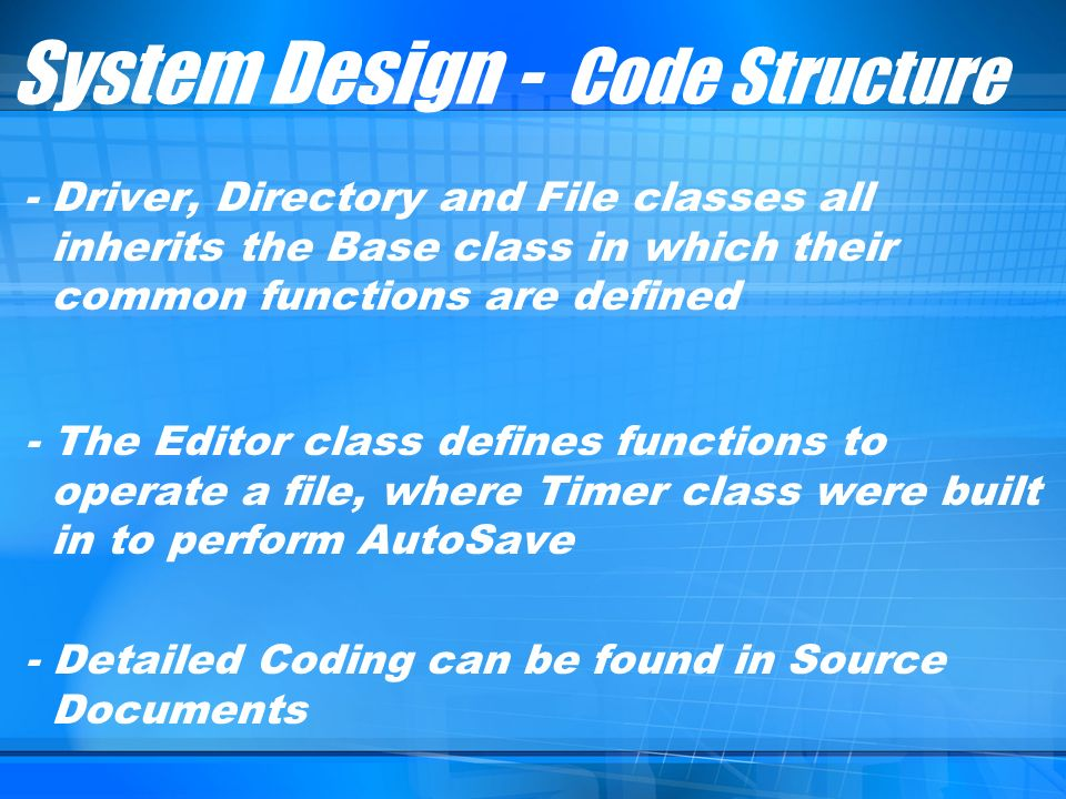 - Driver, Directory and File classes all inherits the Base class in which their common functions are defined - The Editor class defines functions to o