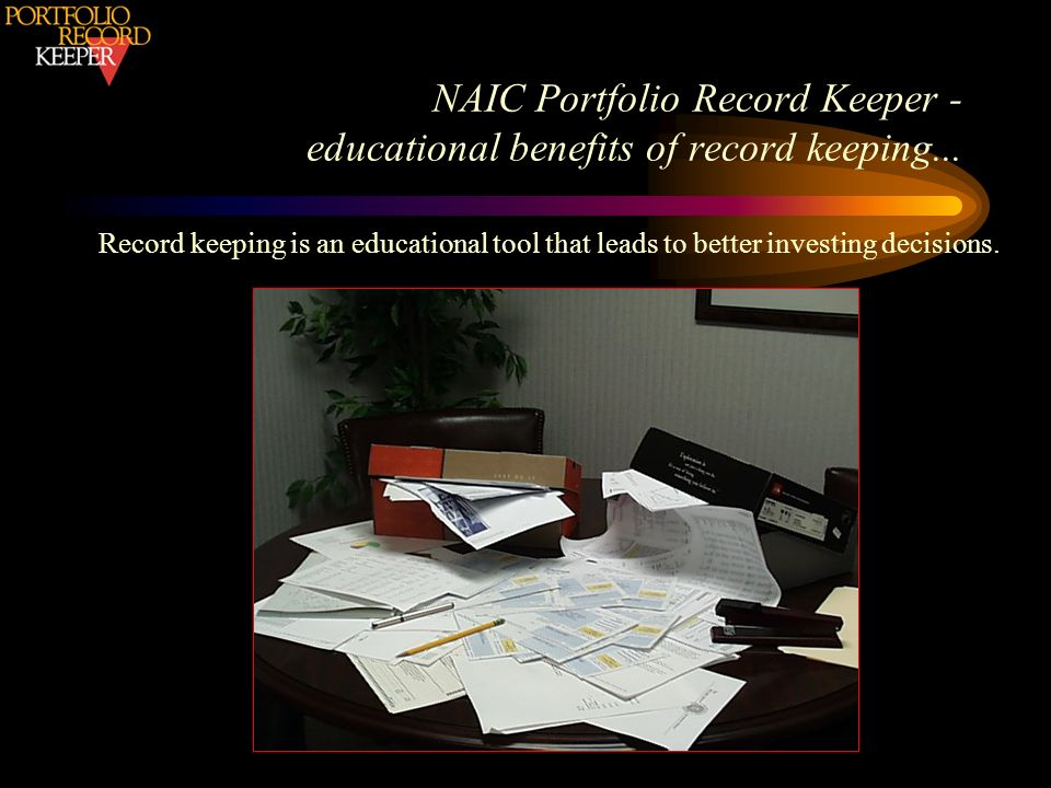 Record keeping is an educational tool that leads to better investing decisions. NAIC Portfolio Record Keeper - educational benefits of record keeping.