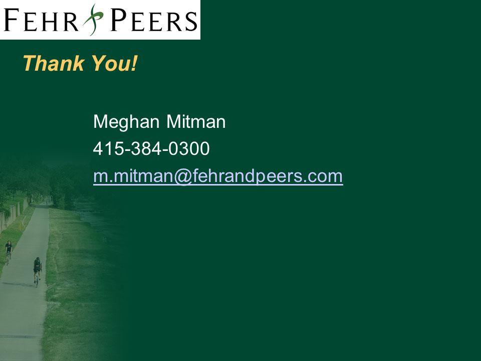 Thank You! Meghan Mitman 415-384-0300 m.mitman@fehrandpeers.com
