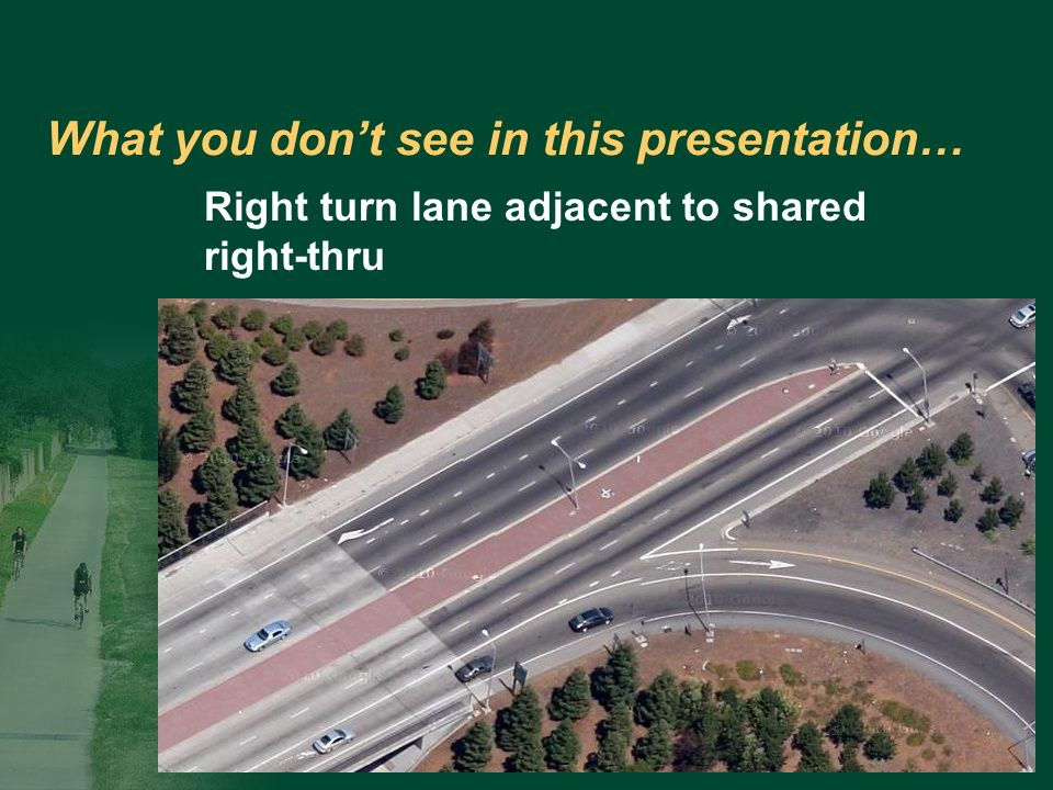 What you dont see in this presentation… Right turn lane adjacent to shared right-thru