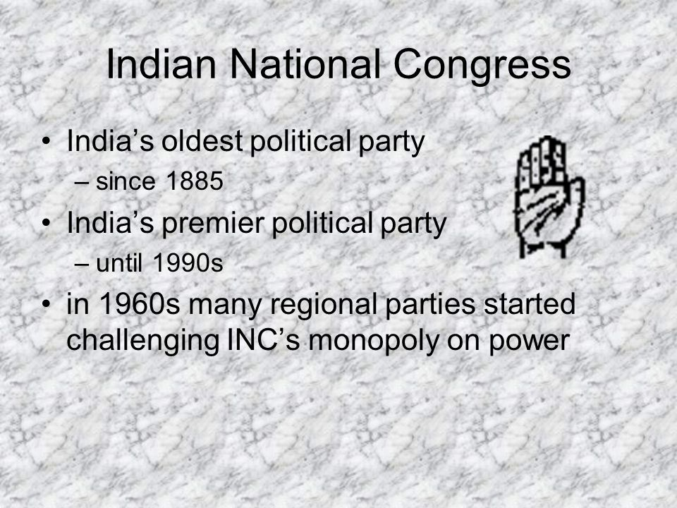 Indian National Congress Indias oldest political party –since 1885 Indias premier political party –until 1990s in 1960s many regional parties started challenging INCs monopoly on power
