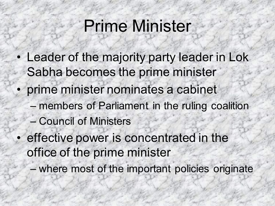 Prime Minister Leader of the majority party leader in Lok Sabha becomes the prime minister prime minister nominates a cabinet –members of Parliament i