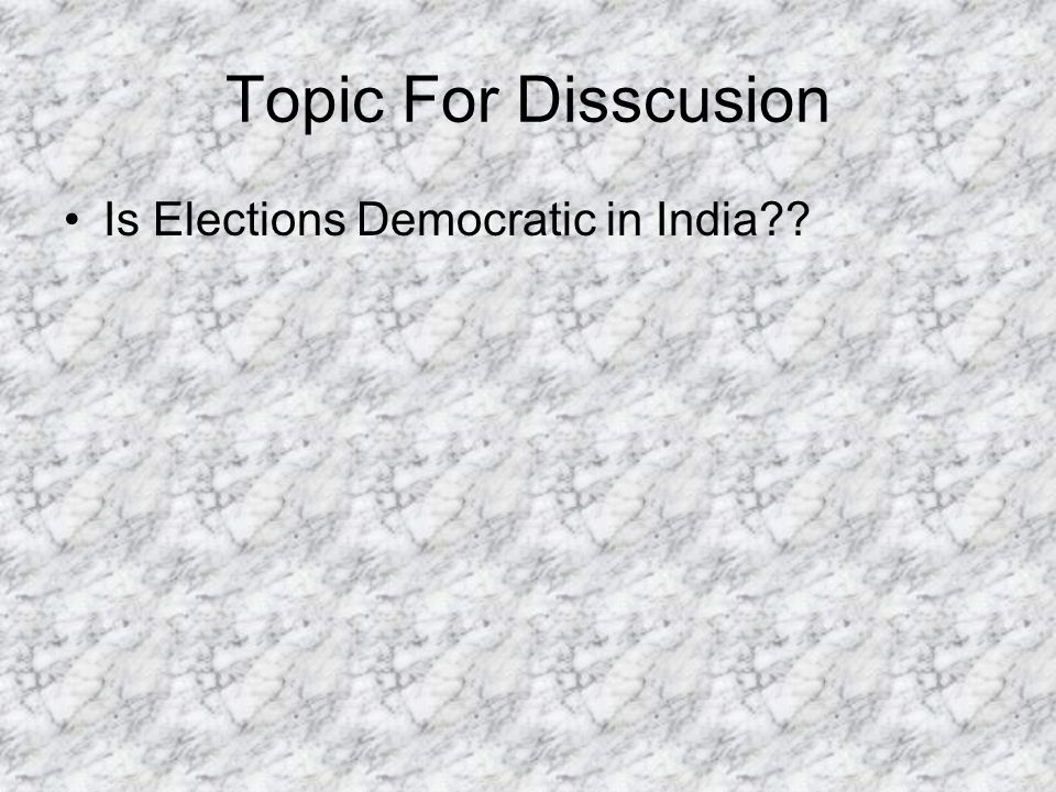 Topic For Disscusion Is Elections Democratic in India