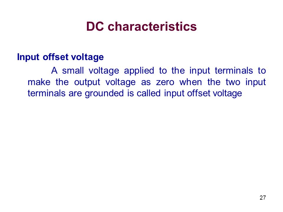 27 DC characteristics Input offset voltage A small voltage applied to the input terminals to make the output voltage as zero when the two input termin