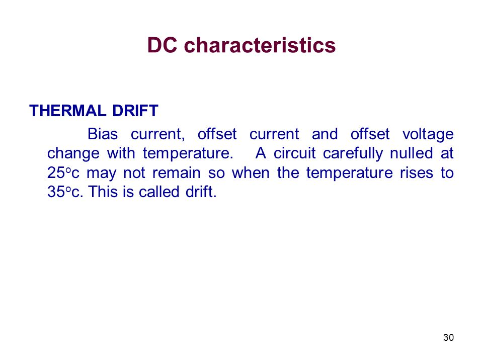 30 DC characteristics THERMAL DRIFT Bias current, offset current and offset voltage change with temperature. A circuit carefully nulled at 25 o c may