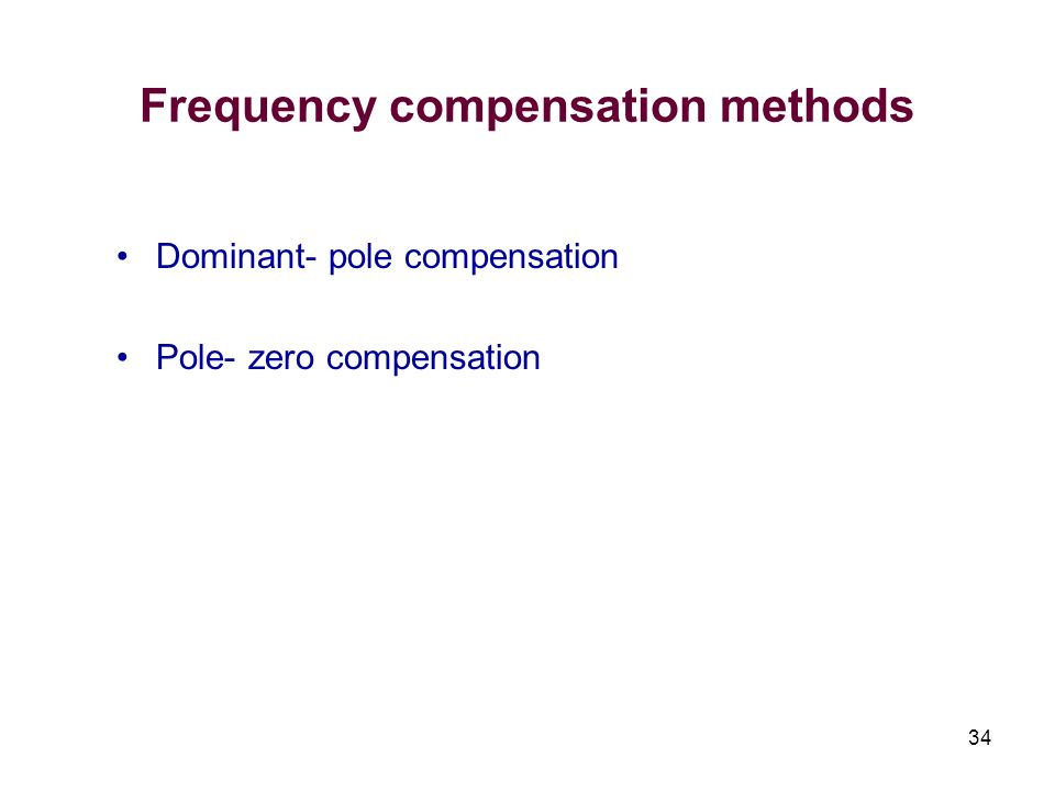 34 Frequency compensation methods Dominant- pole compensation Pole- zero compensation