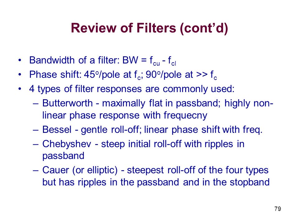 79 Review of Filters (contd) Bandwidth of a filter: BW = f cu - f cl Phase shift: 45 o /pole at f c ; 90 o /pole at >> f c 4 types of filter responses