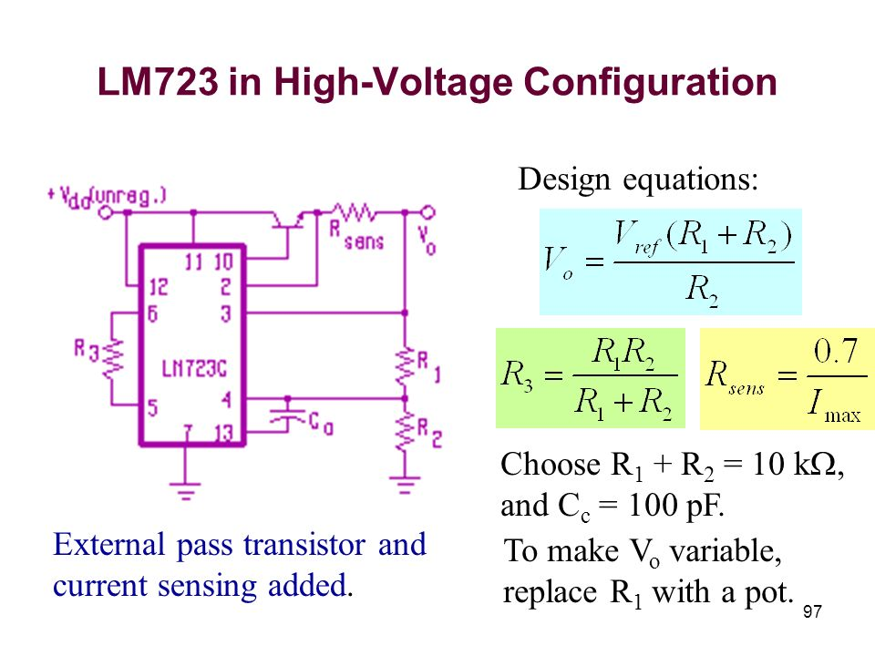 97 LM723 in High-Voltage Configuration External pass transistor and current sensing added. Design equations: Choose R 1 + R 2 = 10 k, and C c = 100 pF