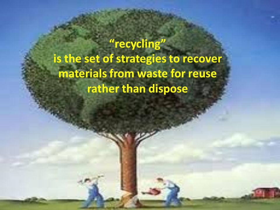 recycling is the set of strategies to recover materials from waste for reuse rather than dispose
