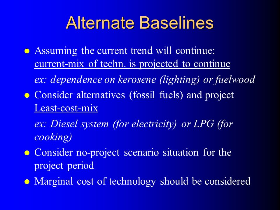 Alternate Baselines l Assuming the current trend will continue: current-mix of techn.