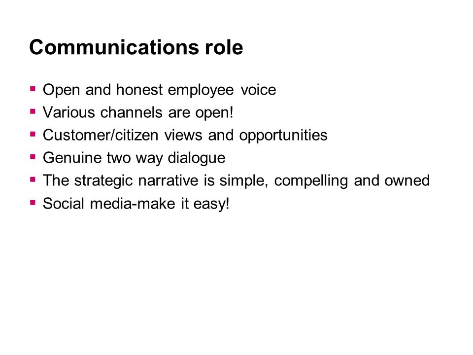 Communications role Open and honest employee voice Various channels are open! Customer/citizen views and opportunities Genuine two way dialogue The st