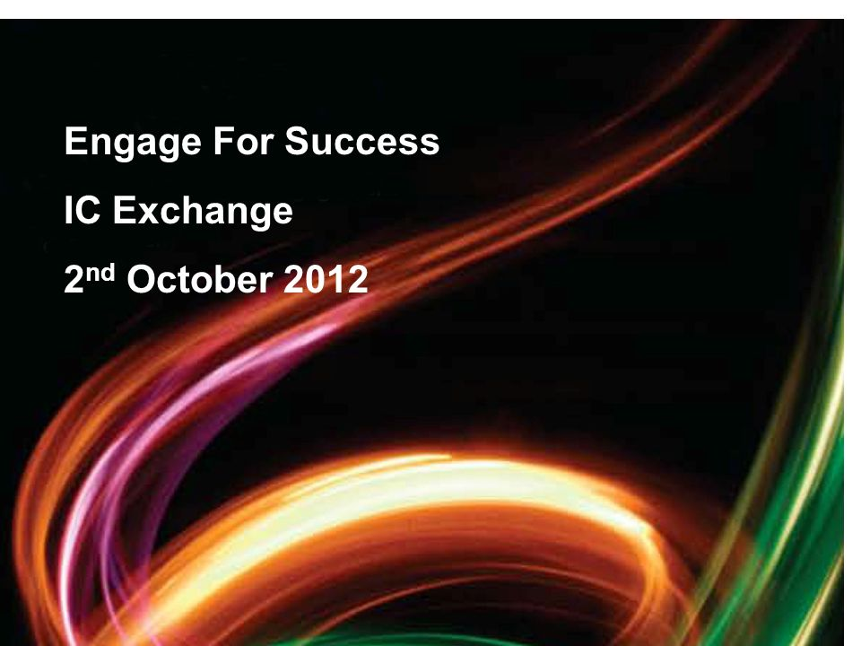 15 Engage For Success IC Exchange 2 nd October 2012