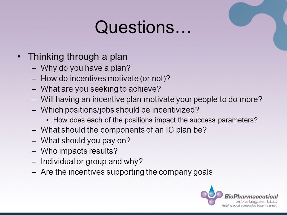 Questions… Thinking through a plan –Why do you have a plan.