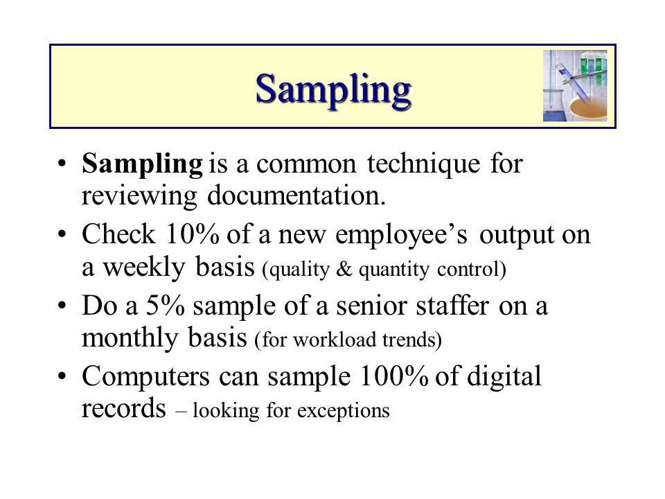Sampling Sampling is a common technique for reviewing documentation. Check 10% of a new employees output on a weekly basis (quality & quantity control