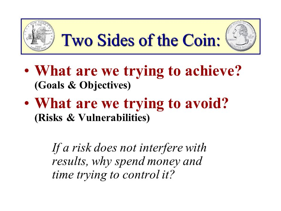 Two Sides of the Coin: What are we trying to achieve.