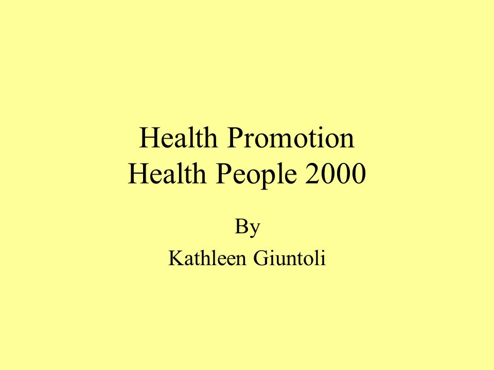 Health Promotion Health People 2000 By Kathleen Giuntoli