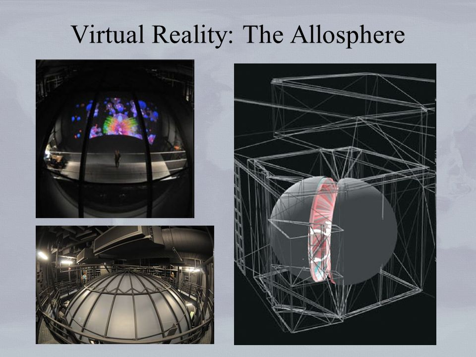 Virtual Reality: The Allosphere