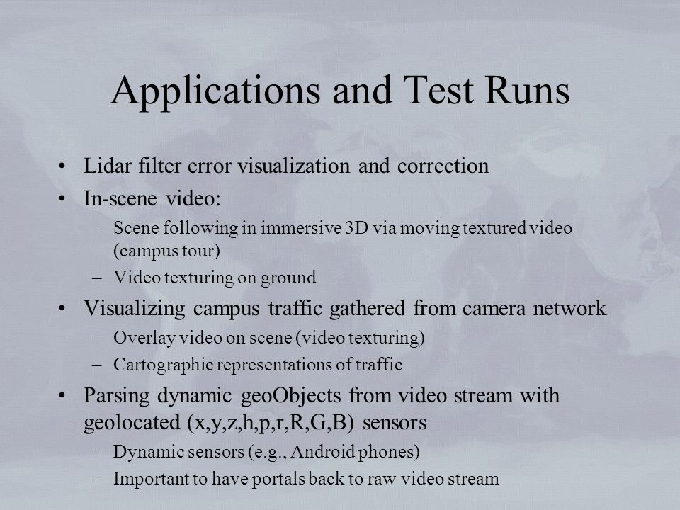 Applications and Test Runs Lidar filter error visualization and correction In-scene video: –Scene following in immersive 3D via moving textured video