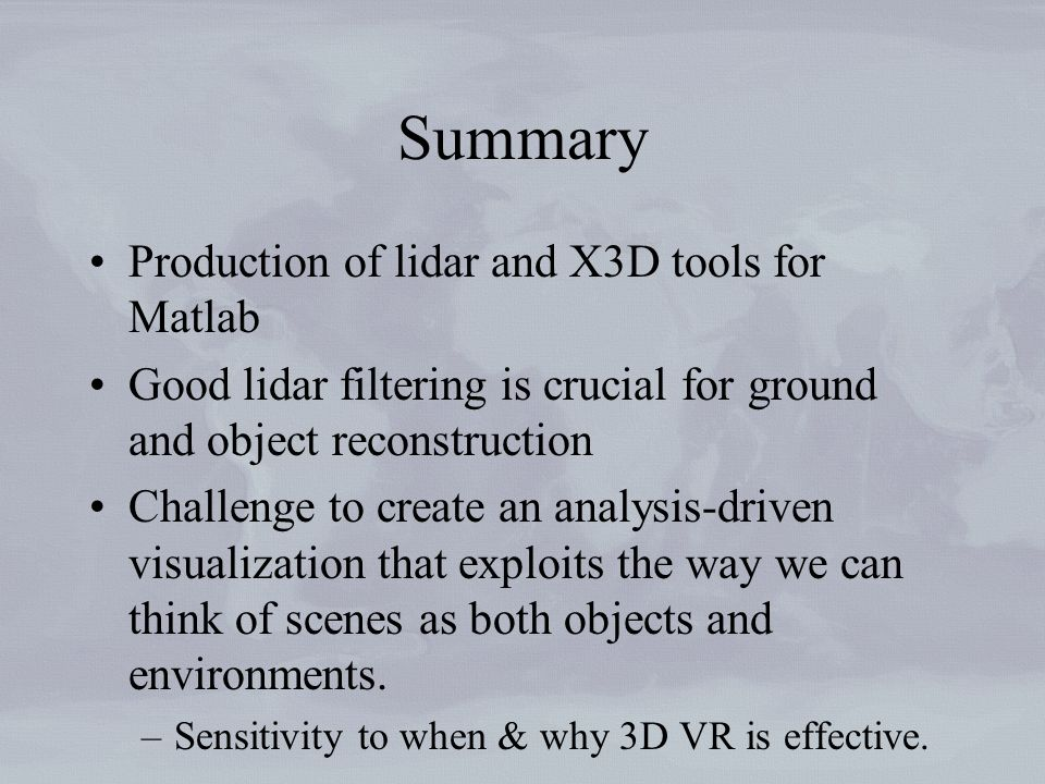Summary Production of lidar and X3D tools for Matlab Good lidar filtering is crucial for ground and object reconstruction Challenge to create an analy