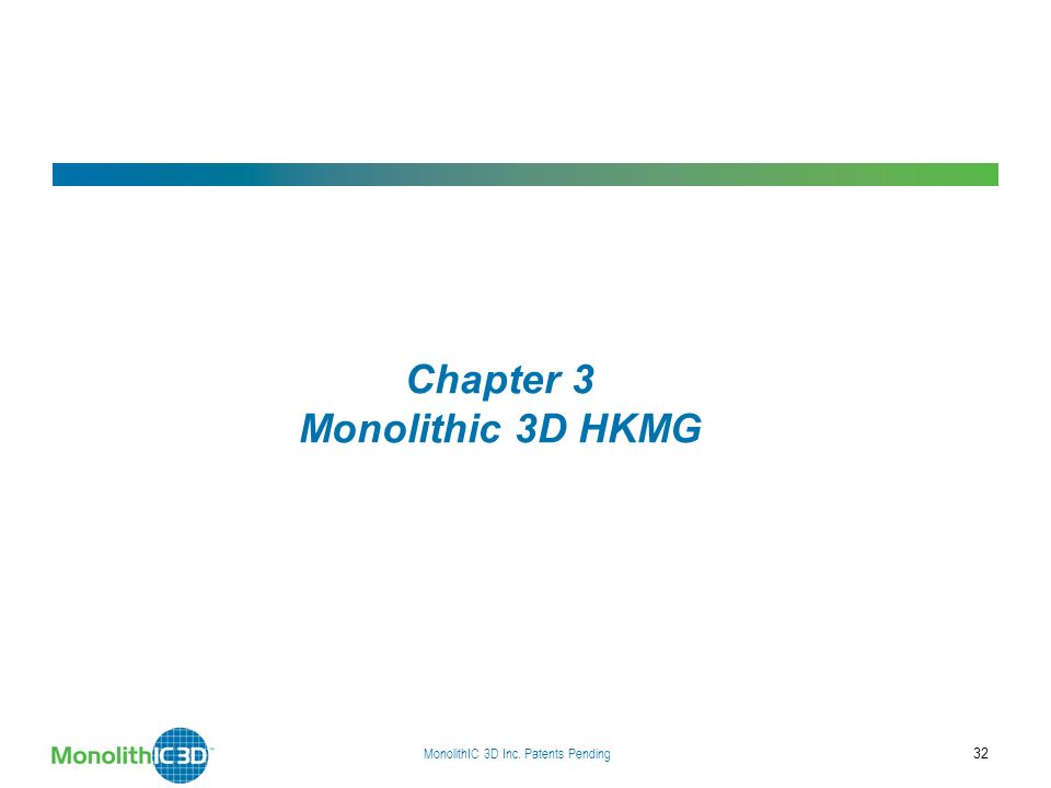 MonolithIC 3D Inc. Patents Pending 32 Chapter 3 Monolithic 3D HKMG