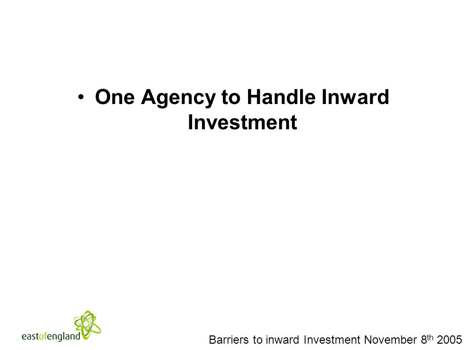 Barriers to inward Investment November 8 th 2005 One Agency to Handle Inward Investment
