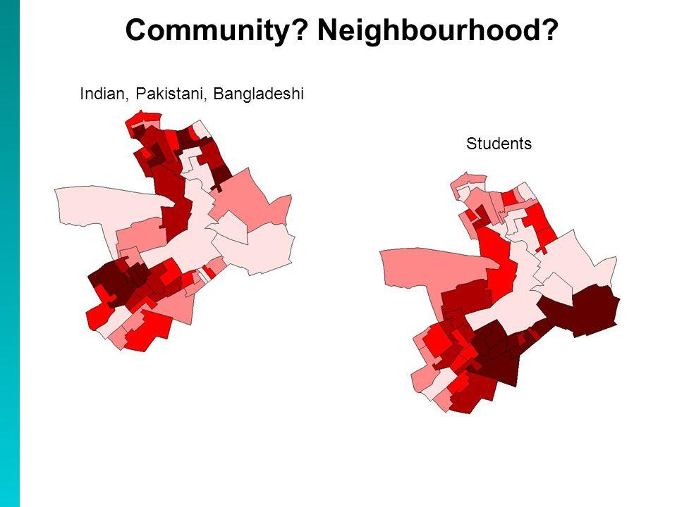 Community? Neighbourhood? Indian, Pakistani, Bangladeshi Students