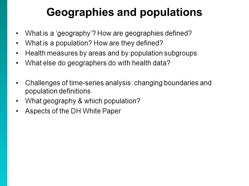 Geographies and populations What is a geography? How are geographies defined? What is a population? How are they defined? Health measures by areas and