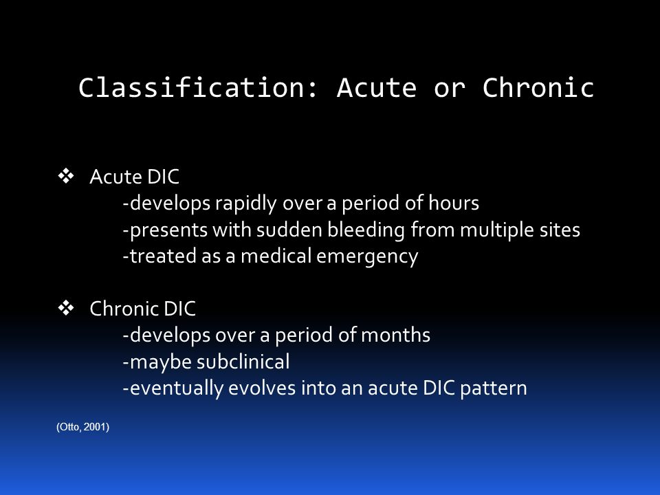 Epidemiology of DIC Incidence: DIC is complication of underlying illness occurring in 1% of hospitalized patients