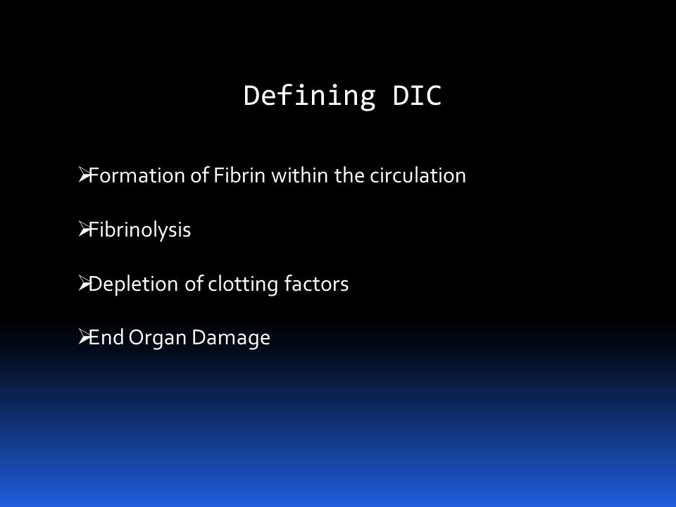 Defining DIC Also known as consumption coagulopathy and defibrination syndrome Acquired Condition Systemically producing thrombosis and hemorrhage Ini