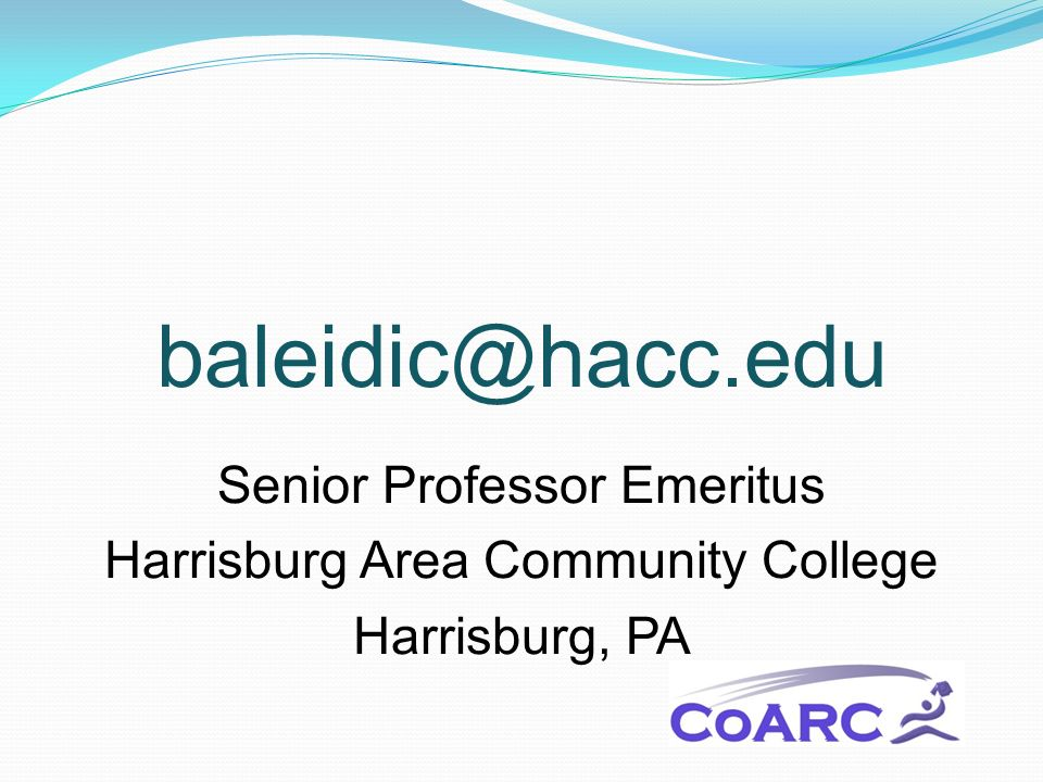 baleidic@hacc.edu Senior Professor Emeritus Harrisburg Area Community College Harrisburg, PA