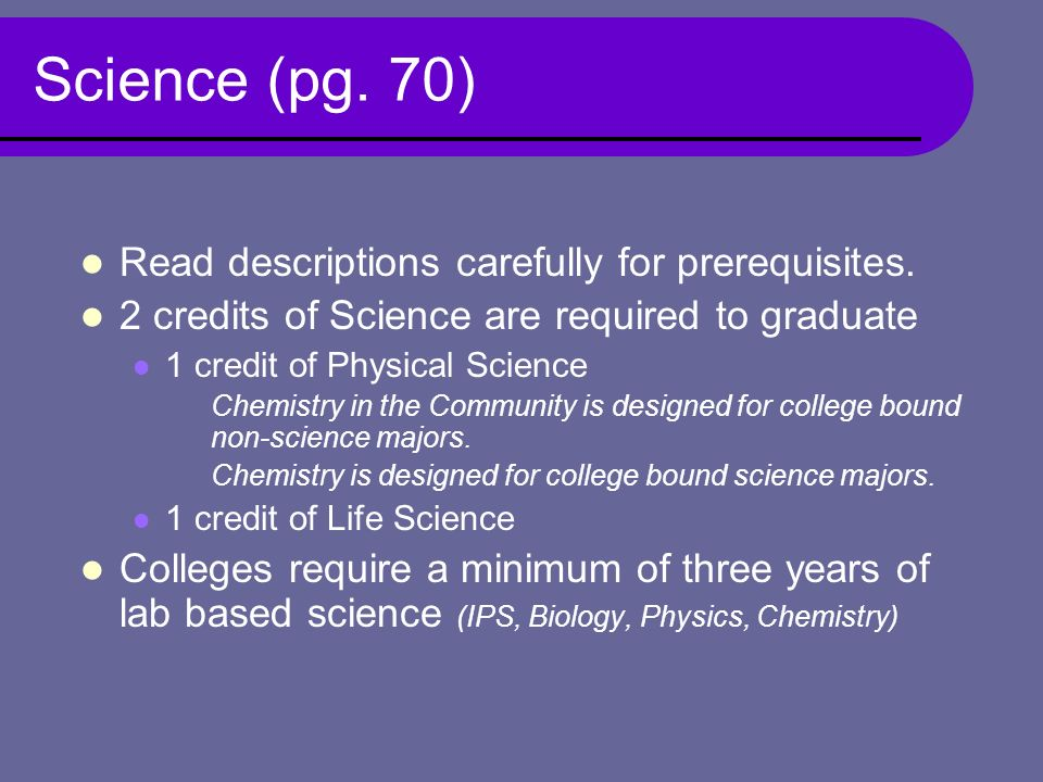 Science (pg. 70) Read descriptions carefully for prerequisites.