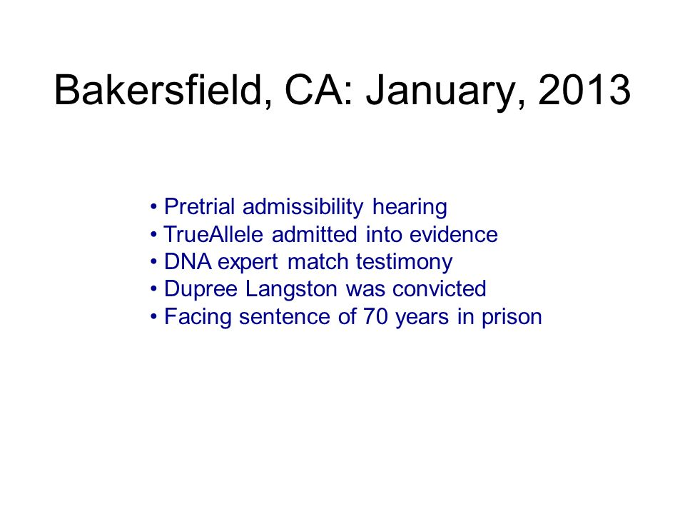 Bakersfield, CA: January, 2013 Pretrial admissibility hearing TrueAllele admitted into evidence DNA expert match testimony Dupree Langston was convict