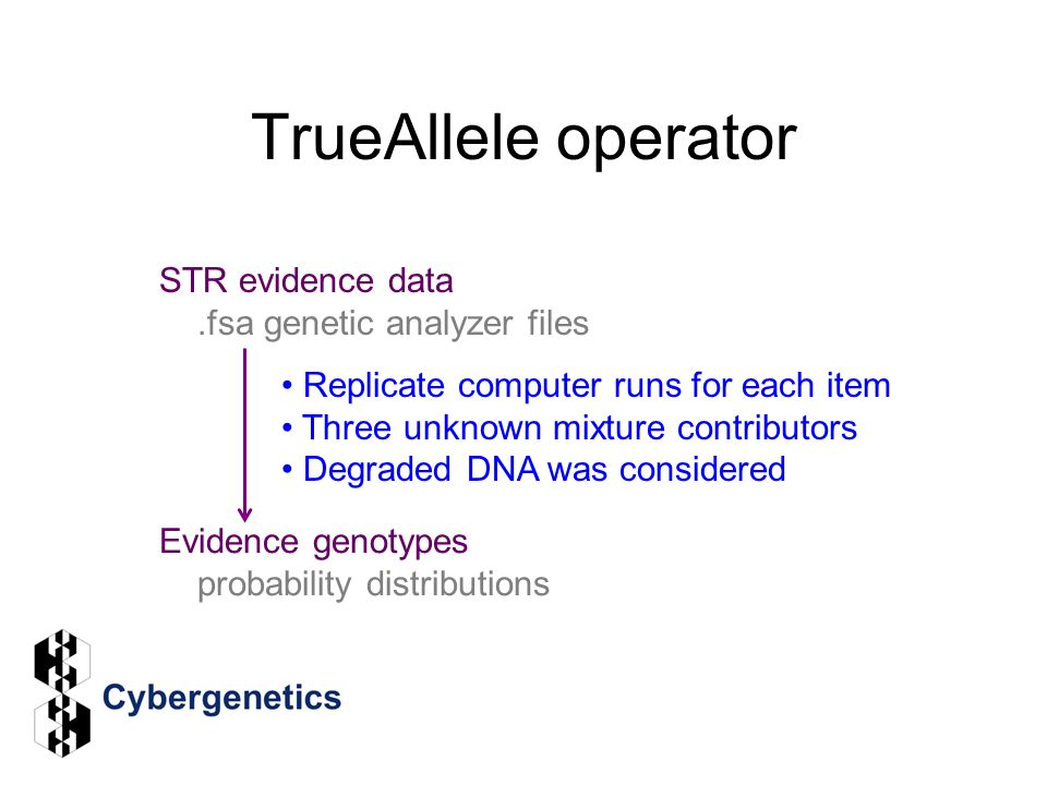 TrueAllele operator Replicate computer runs for each item Three unknown mixture contributors Degraded DNA was considered STR evidence data.fsa genetic