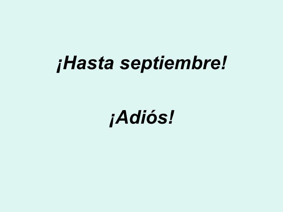 ¡Hasta septiembre! ¡Adiós!