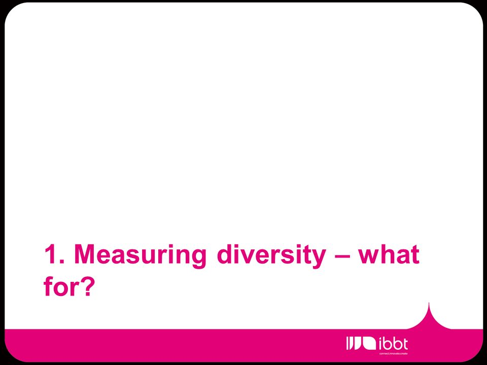 1. Measuring diversity – what for?