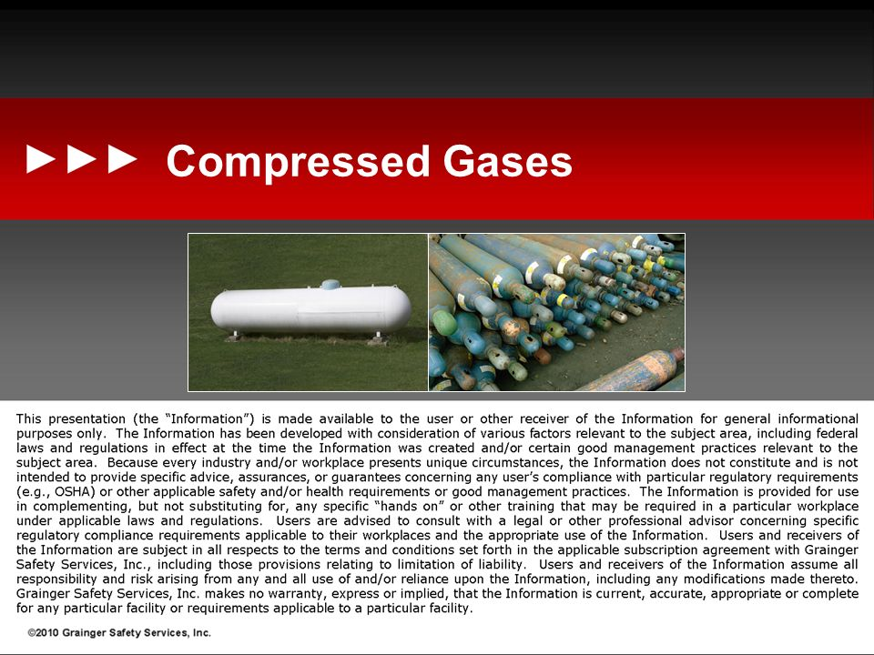 Learning Objectives At the conclusion of this presentation, you will: Know types of gases in compressed gas cylinders Recognize hazards associated with these gases Know safe use practices of compressed gases